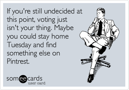 If you're still undecided at