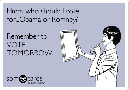Hmm..who should I vote for...Obama or Romney? 