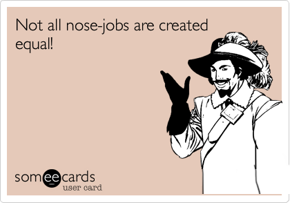 Not all nose-jobs are created