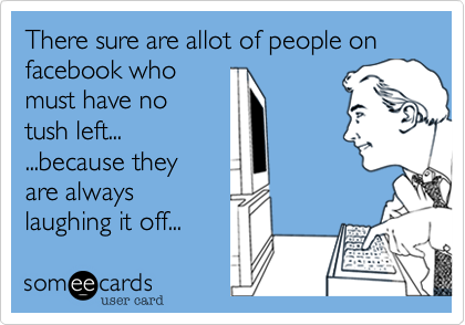 There sure are allot of people on facebook who 