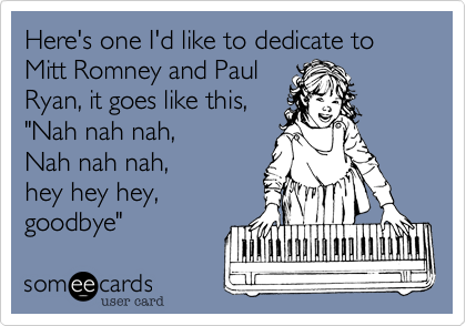 Here's one I'd like to dedicate to Mitt Romney and Paul