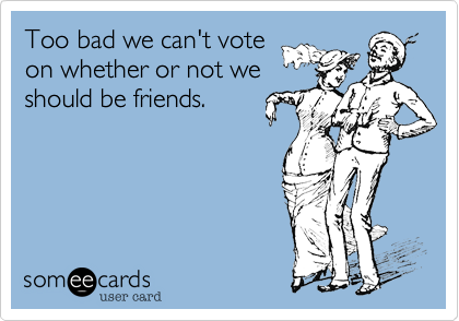 Too bad we can't vote