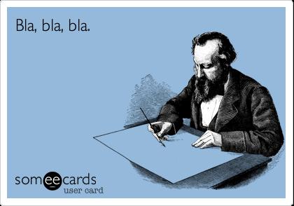 Bla, bla, bla.