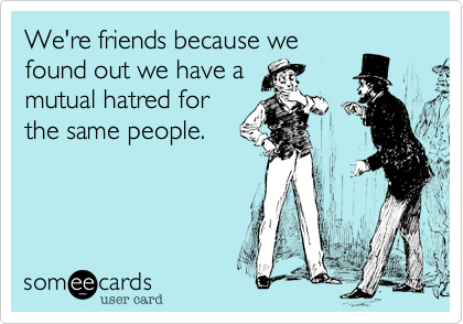 We're friends because we