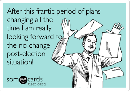 After this frantic period of plans changing all the