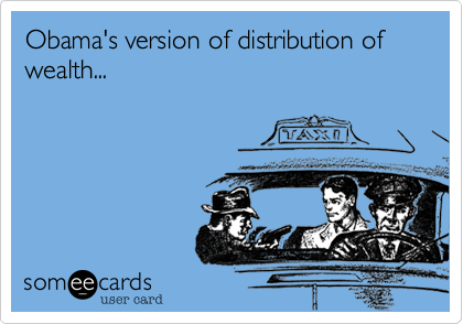 Obama's version of distribution of wealth...