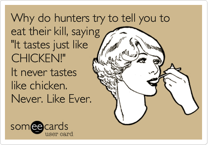 Why do hunters try to tell you to eat their kill, saying