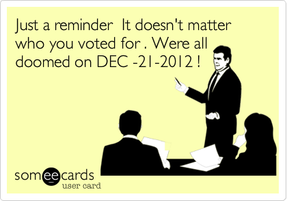 Just a reminder  It doesn't matter who you voted for . Were all