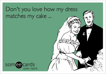 Don't you love how my dressmatches my cake ...