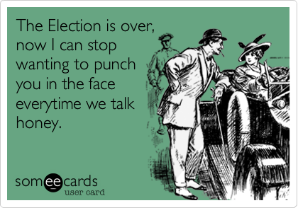 The Election is over,