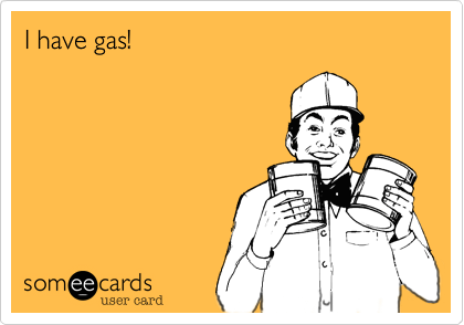 I have gas!