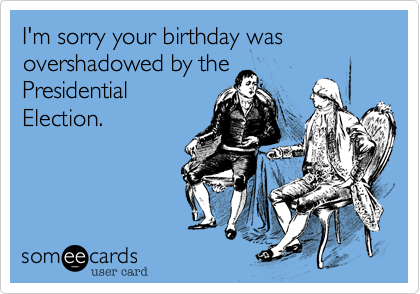 I'm sorry your birthday was overshadowed by the