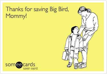 Thanks for saving Big Bird,