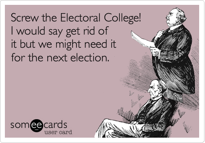Screw the Electoral College!