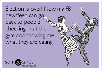 Election is over! Now my FB