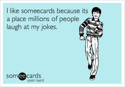 I like someecards because its