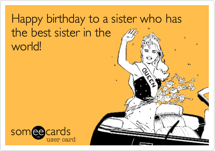 Happy Birthday To A Sister Who Has The Best In World