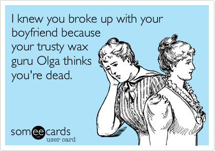 I knew you broke up with your boyfriend because