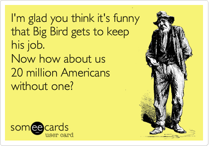 I'm glad you think it's funny