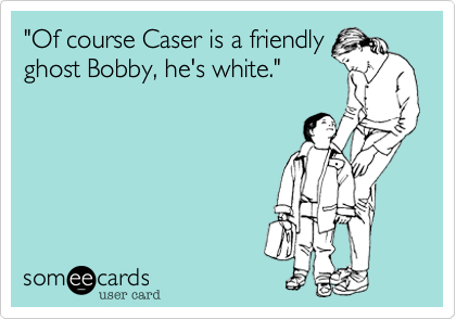 """Of course Caser is a friendly