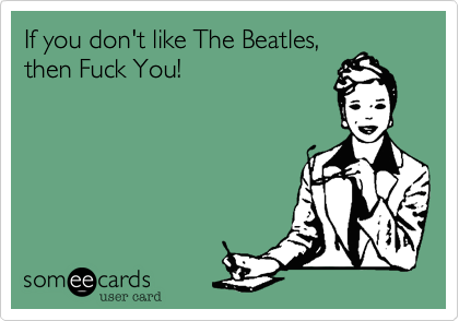 If you don't like The Beatles,