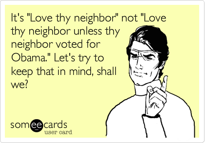 "It's ""Love thy neighbor"" not ""Love thy neighbor unless thy