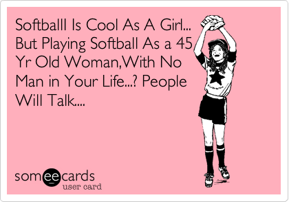 SoftballI Is Cool As A Girl...