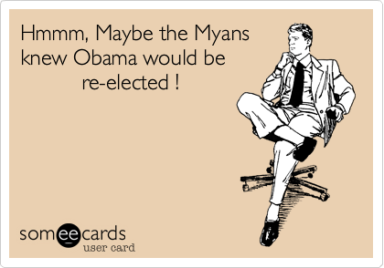 Hmmm, Maybe the Myans