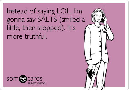 Instead of saying LOL, I'm