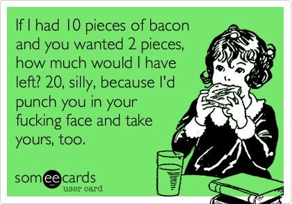 If I had 10 pieces of bacon