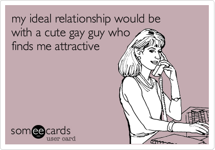 my ideal relationship would bewith a cute gay guy whofinds me attractive