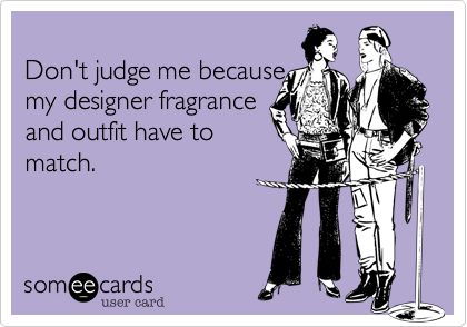 Don't judge me because 