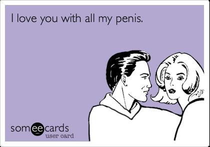 love my penis