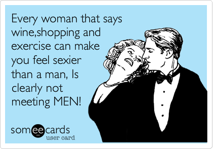Every woman that says wine,shopping and
