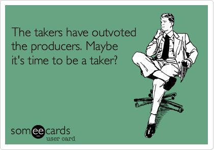 The takers have outvoted
