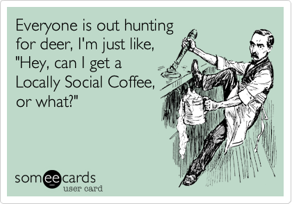 Everyone is out hunting