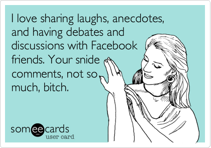 I love sharing laughs, anecdotes, and having debates and