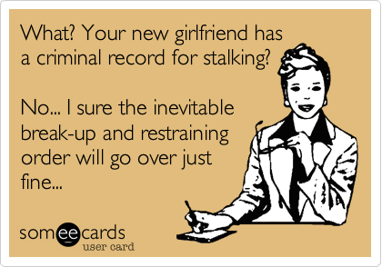 What? Your new girlfriend has