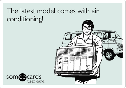 The latest model comes with air conditioning!