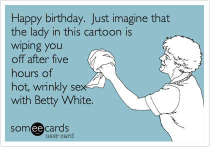 Happy birthday just imagine that the lady in this cartoon is wiping happy birthday just imagine that the lady in this cartoon is wiping you off after bookmarktalkfo Images