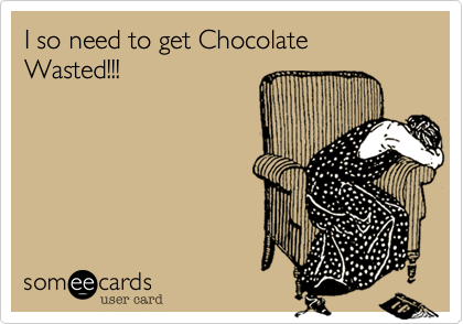 I so need to get Chocolate Wasted!!!