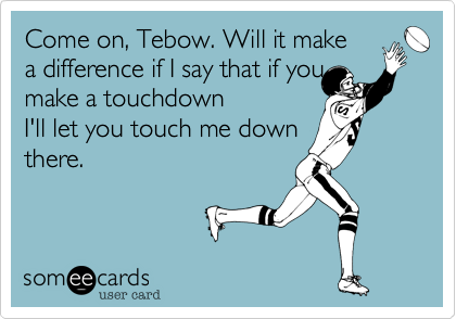 Come on, Tebow. Will it make