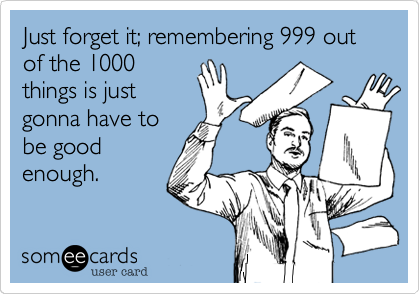 Just forget it; remembering 999 out of the 1000