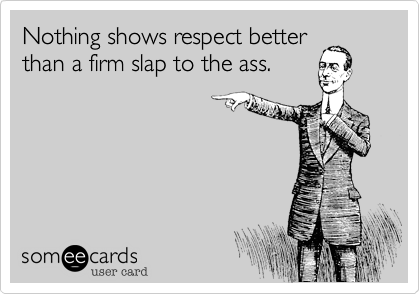 Nothing shows respect better