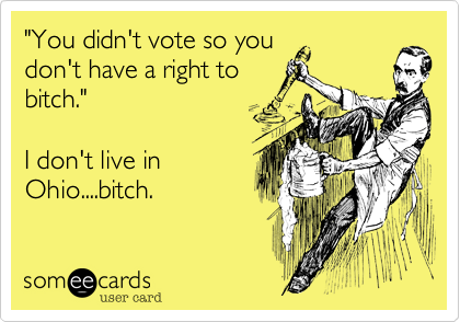 """You didn't vote so you