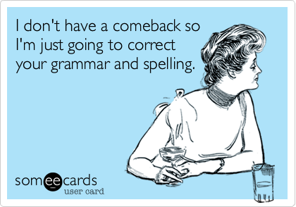 I don't have a comeback so