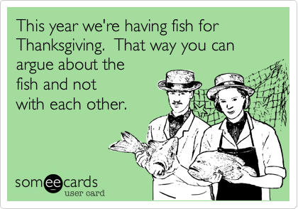 This year we're having fish for
