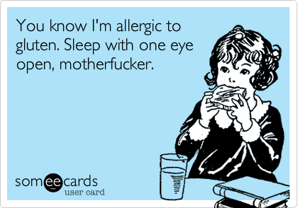 You know I'm allergic to