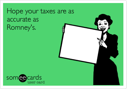 Hope your taxes are as accurate asRomney's.