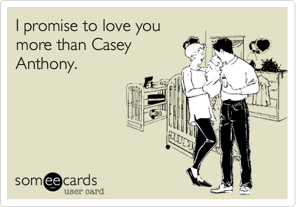 I promise to love you more than CaseyAnthony.